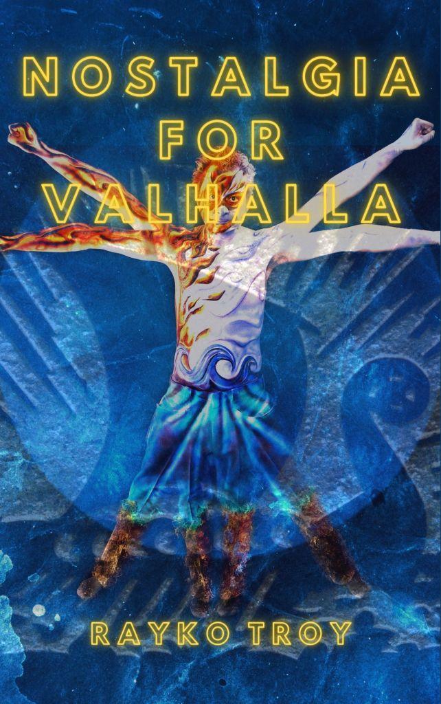 Nostalgia for Valhalla by Rayko Troy.